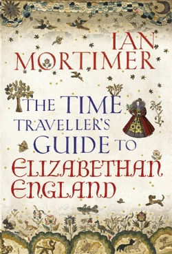 Ian Mortimer �The Time Traveller''s Guide to Elizabethan England�