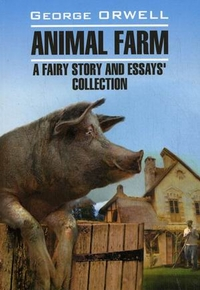 Animal Farm: a Fairy Story and Essays' Collection, Orwell G. обложка книги