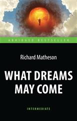 What Dreams May Come. Intermediate / Куда приводят мечты, Matheson Richard обложка-превью