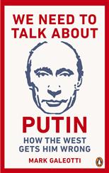 We Need to Talk About Putin: How the West Gets Him Wrong, Galeotti M. обложка-превью