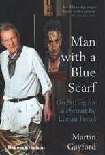Man with a Blue Scarf. On Sitting for a Portrait by Lucian Freud, Gayford M. обложка-превью