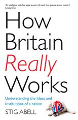How Britain Really Works. Understanding the Ideas and Institutions of a Nation, Abell S. обложка-превью