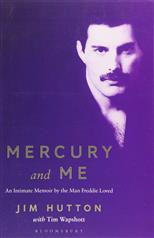 Mercury and Me: An Intimate Memoir by the Man Freddie Loved, Hutton J. обложка-превью