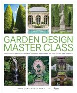 Garden Design Master Class: 100 Lessons from the World's Finest Designers on the Art of the Garden обложка-превью