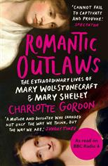 Romantic Outlaws: The Extraordinary Lives of Mary Wollstonecraft and Mary Shelley, Gordon C. обложка-превью