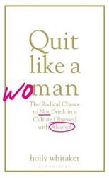 Quit Like a Woman: The Radical Choice to Not Drink in a Culture Obsessed with Alcohol, Whitaker H. обложка-превью