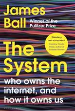 The System: Who Owns the Internet, and How It Owns Us, Ball J. обложка-превью